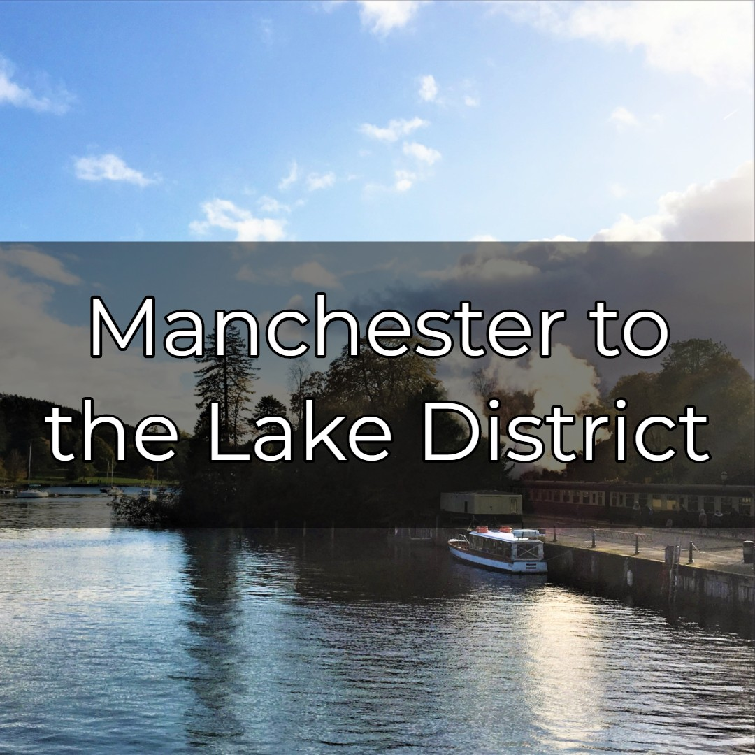 Manchester to the Lake District
